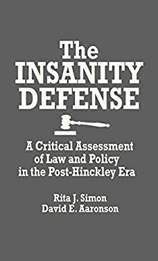 The Insanity Defense: A Critical Assessment of Law and Policy in the Post-Hinckley Era 9780275928308