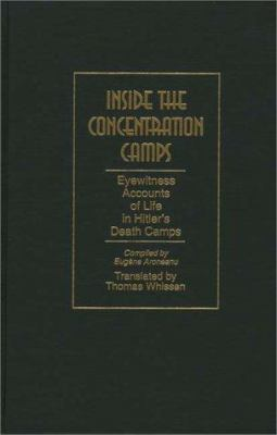 Inside the Concentration Camps: Eyewitness Accounts of Life in Hitler's Death Camps 9780275954468