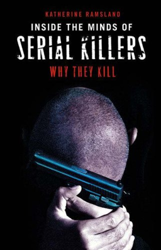 Inside the Minds of Serial Killers: Why They Kill 9780275990992