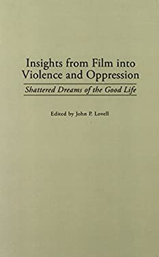 Insights from Film Into Violence and Oppression: Shattered Dreams of the Good Life 9780275959722