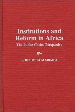 Institutions and Reform in Africa: The Public Choice Perspective 9780275958794
