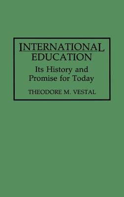 International Education: Its History and Promise for Today 9780275947590