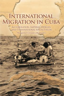 International Migration in Cuba: Accumulation, Imperial Designs, and Transnational Social Fields 9780271035383