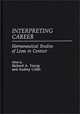 Interpreting Career: Hermeneutical Studies of Lives in Context 9780275939502