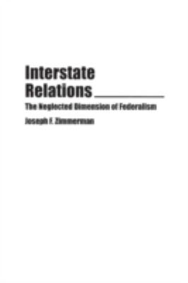 Interstate Relations: The Neglected Dimension of Federalism - Zimmerman, Joseph Francis