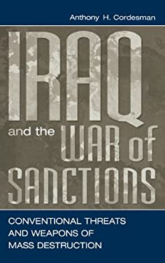 Iraq and the War of Sanctions: Conventional Threats and Weapons of Mass Destruction 9780275965280