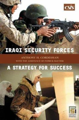 Iraqi Security Forces: A Strategy for Success 9780275989088