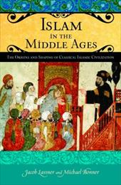 Islam in the Middle Ages: The Origins and Shaping of Classical Islamic Civilization 820287
