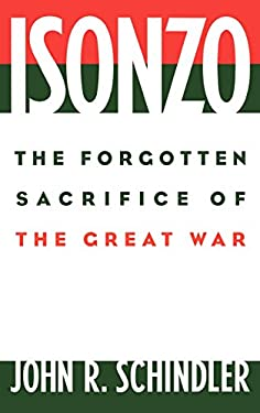 Isonzo: The Forgotten Sacrifice of the Great War 9780275972042