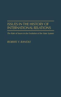 Issues in the History of International Relations: The Role of Issues in the Evolution of the State System 9780275927004