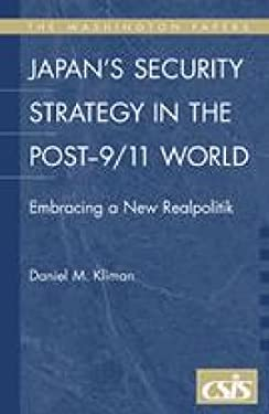 Japan's Security Strategy in the Post-9/11 World: Embracing a New Realpolitik 9780275990602