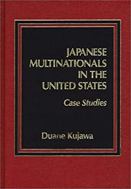 Japanese Multinationals in the United States: Case Studies 9780275920975