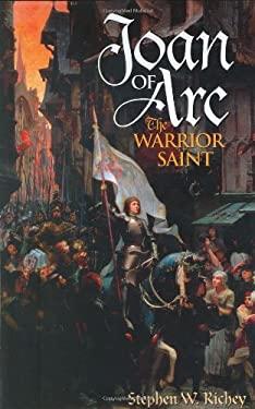 Joan of Arc: The Warrior Saint 9780275981037