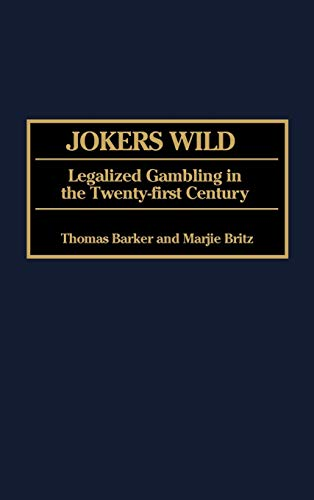 Jokers Wild: Legalized Gambling in the Twenty-First Century 9780275965877