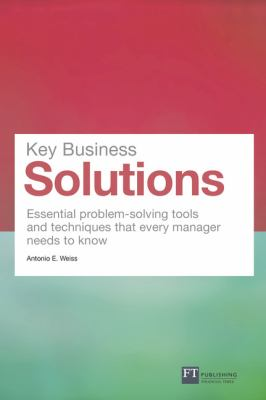 Key Business Solutions: Essential Problem-Solving Tools and Techniques That Every Manager Needs to Know 9780273750291