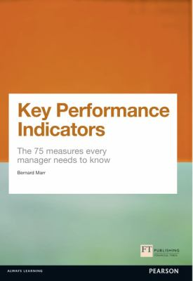 Key Performance Indicators (Kpi): The 75 Measures Every Manager Needs to Know 9780273750116