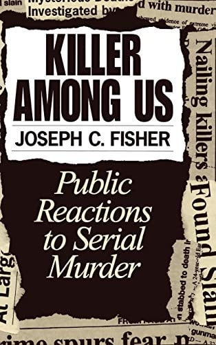 Killer Among Us: Public Reactions to Serial Murder 9780275955588