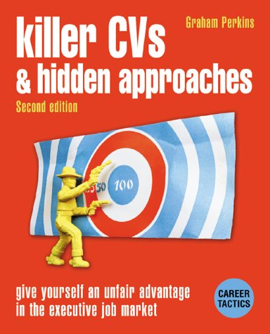 Killer CVs and Hidden Approaches: Give Yourself an Unfair Advantage in the Executive Job Market 9780273652465
