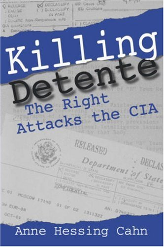Killing Detente: The Right Attacks the CIA