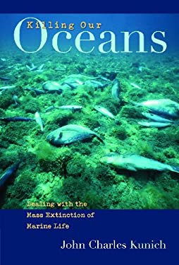 Killing Our Oceans: Dealing with the Mass Extinction of Marine Life 9780275988784
