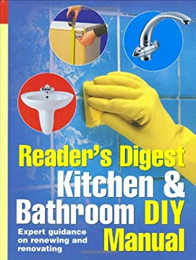 Kitchen and Bathroom DIY Manual: Expert Guidance on Renewing and Renovating Kitchens and Bathrooms 9780276442025