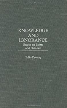 Knowledge and Ignorance: Essays on Lights and Shadows 9780275961398