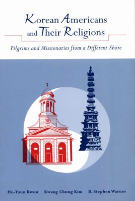 Korean Americans and Their Religions: Pilgrims and Missionaries from a Different Shore 9780271020730