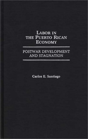 Labor in the Puerto Rican Economy: Postwar Development and Stagnation 9780275941352