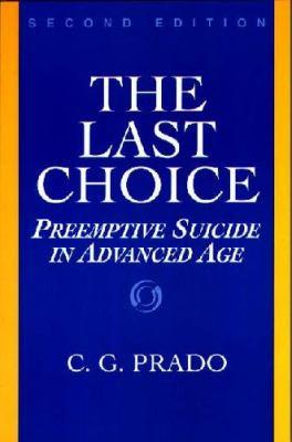 Last Choice: Preemptive Suicide in Advanced Age, Second Edition 9780275961503