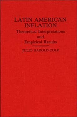 Latin American Inflation: Theoretical Interpretations and Empirical Results 9780275928094