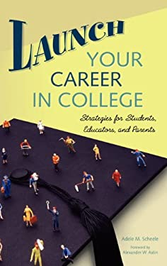 Launch Your Career in College: Strategies for Students, Educators, and Parents