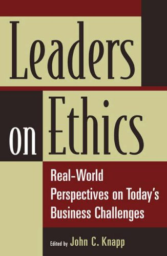 Leaders on Ethics: Real-World Perspectives on Today's Business Challenges 9780275996710