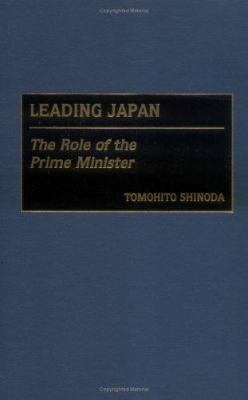 Leading Japan: The Role of the Prime Minister 9780275969943