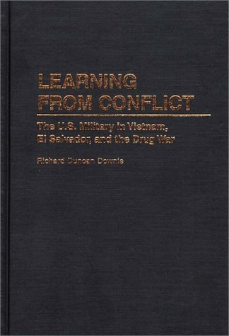 Learning from Conflict: The U.S. Military in Vietnam, El Salvador, and the Drug War 9780275960100