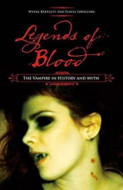 Legends of Blood: The Vampire in History and Myth 9780275992927