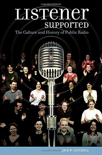 Listener Supported: The Culture and History of Public Radio 9780275983529