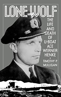Lone Wolf: The Life and Death of U-Boat Ace Werner Henke 9780275936778