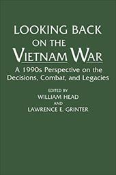 Looking Back on the Vietnam War: A 1990s Perspective on the Decisions, Combat, and Legacies