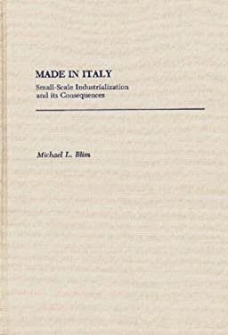 Made in Italy: Small-Scale Industrialization and Its Consequences 9780275931018