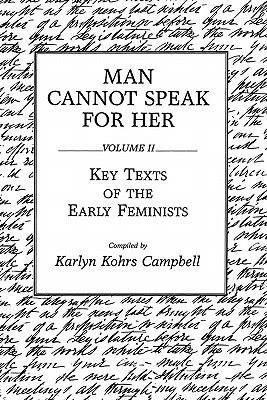 Man Cannot Speak for Her: Volume II; Key Texts of the Early Feminists 9780275932671