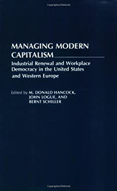 Managing Modern Capitalism: Industrial Renewal and Workplace Democracy in the United States and Western Europe 9780275942878