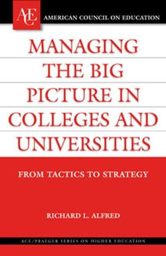 Managing the Big Picture in Colleges and Universities: From Tactics to Strategy 9780275985288