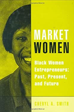 Market Women: Black Women Entrepreneurs: Past, Present, and Future 9780275983796