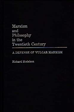 Marxism and Philosophy in the Twentieth Century: A Defense of Vulgar Marxism 9780275935931