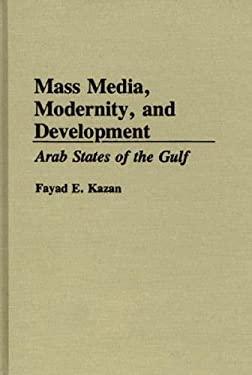 Mass Media, Modernity, and Development: Arab States of the Gulf 9780275945336