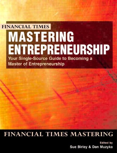 Mastering Entrepreneurship: Your Single Source Guide to Becoming a Master of Entrepreneurship 9780273649281