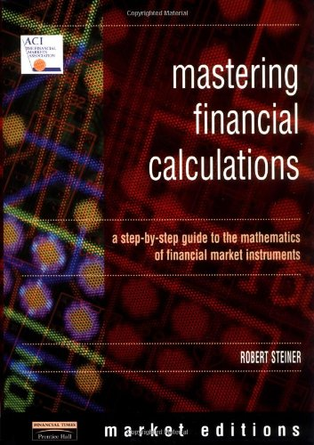 Mastering Financial Calculations: A Step-By-Step Guide to the Mathematics of Financial Market Instruments 9780273625872