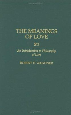 The Meanings of Love: An Introduction to Philosophy of Love 9780275958398