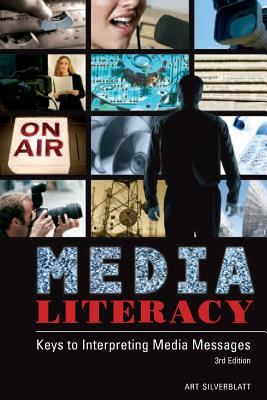 Media Literacy: Keys to Interpreting Media Messages 9780275992583