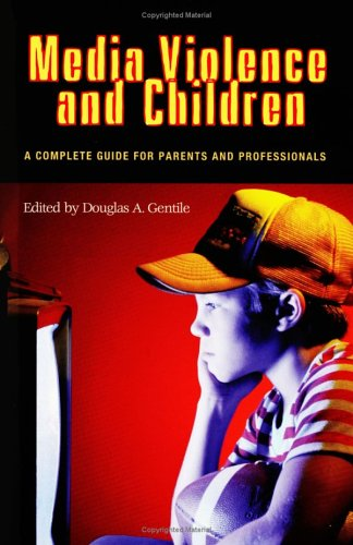 Media Violence and Children: A Complete Guide for Parents and Professionals 9780275979560